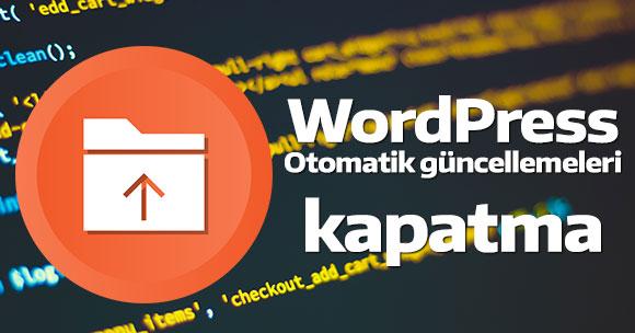 WordPress otomatik güncellemeleri kapatma