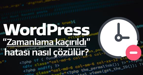 """WordPress: """"Zamanlama kaçırıldı"""" hatası nasıl çözülür?"""