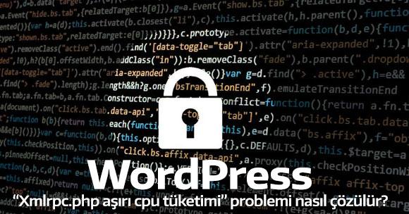 WordPress xmlrpc.php aşırı cpu tüketimi problemi nasıl çözülür?